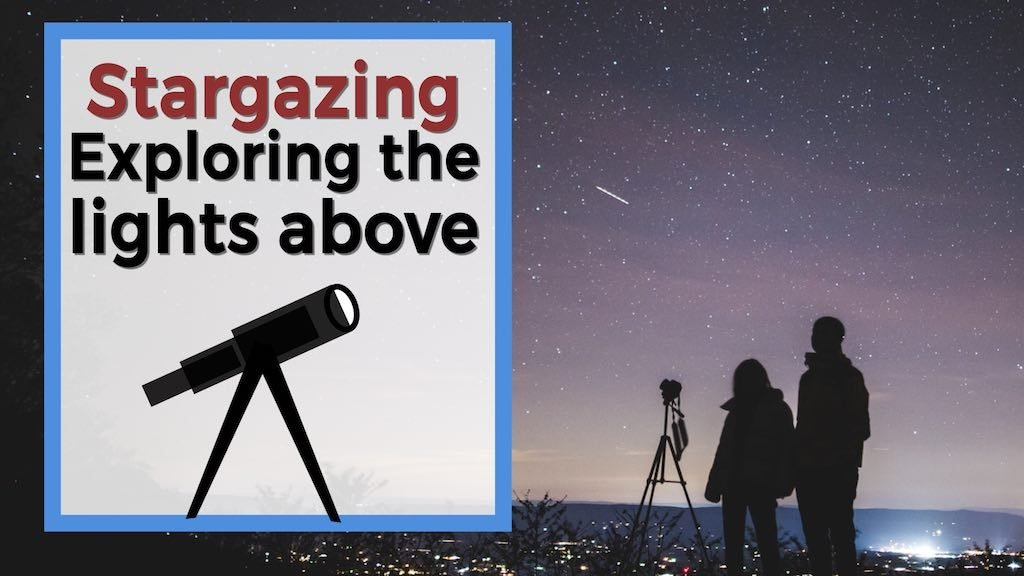 Text reads stargazing exploring the lights above couple with camera looking at the stars