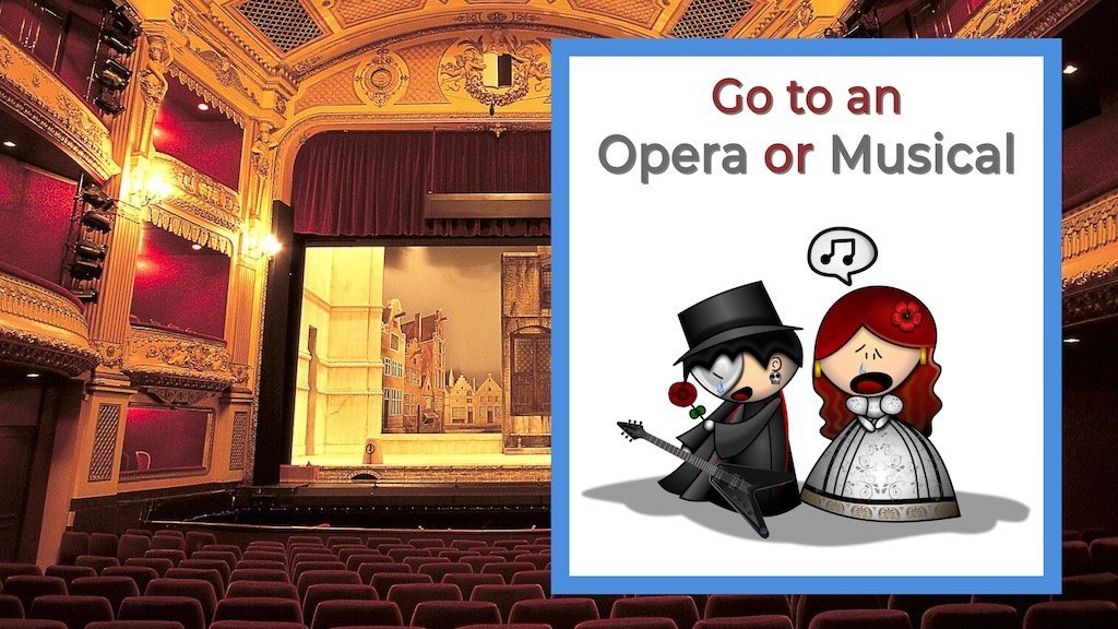 Go to an Opera or Musical opera house with girl singing
