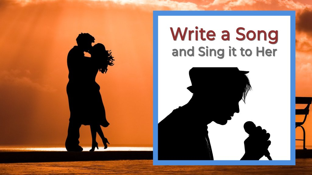 write a song and sing it to her, guy singing and girl and guy kissing