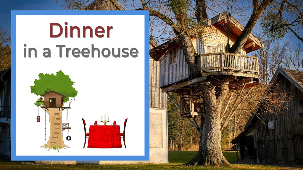 Dinner in a treehouse, treehouse with a table next to it.